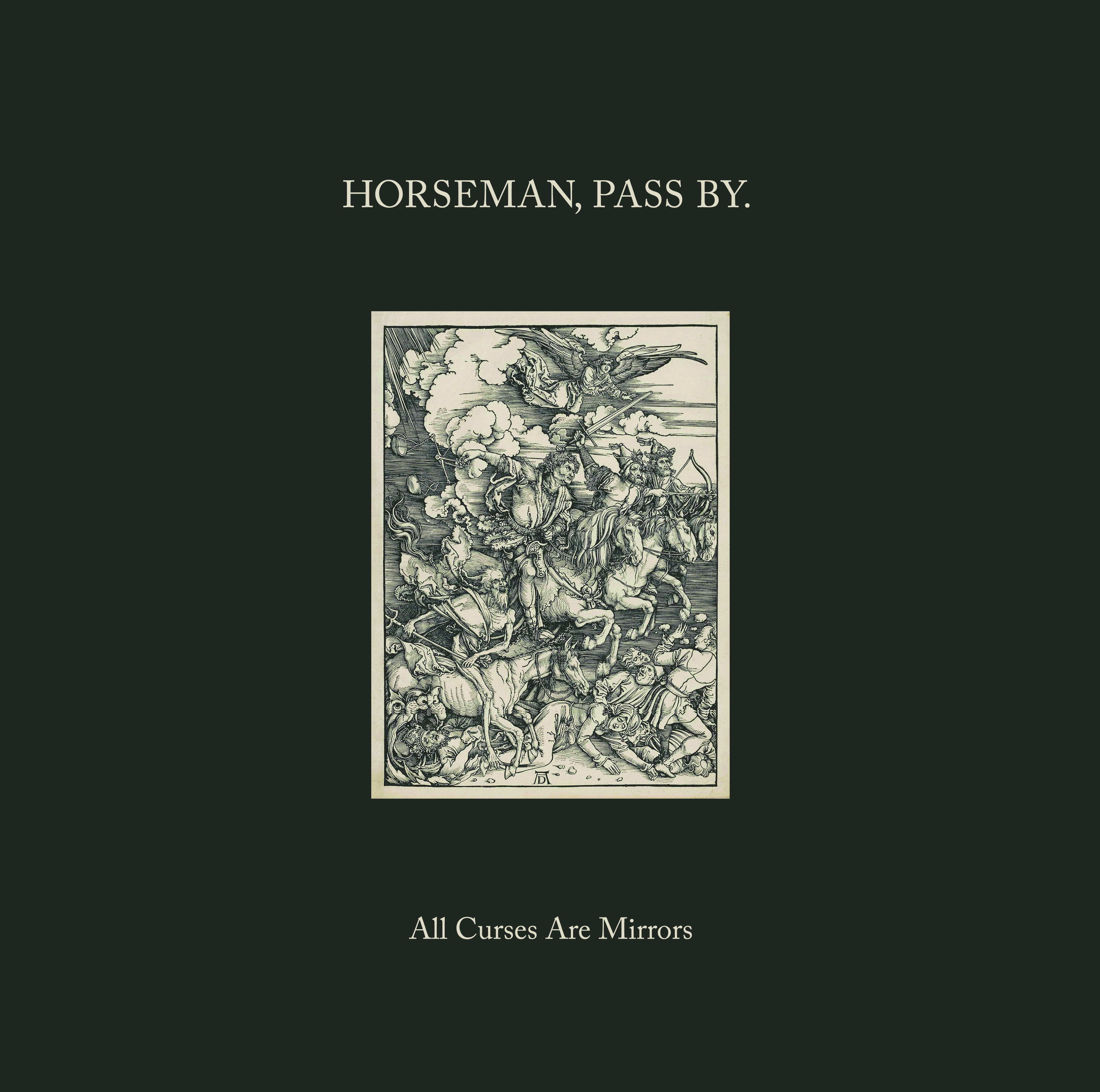 Horseman, Pass By. - ALL CURSES ARE MIRRORS